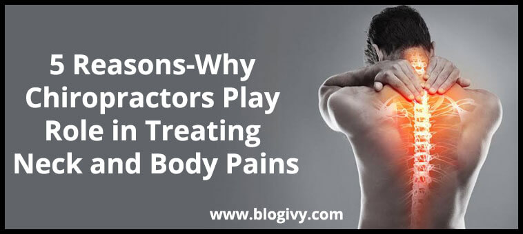 5-Reasons-Why-Chiropractors-Play-Role-in-Treating-Neck-and-Body-Pains