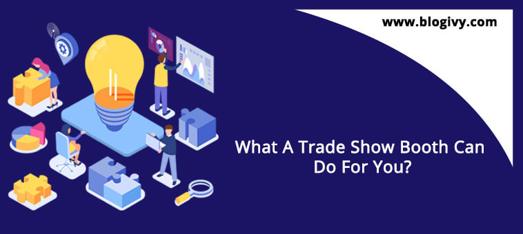 What-A-Trade-Show-Booth-Can-Do-For-You