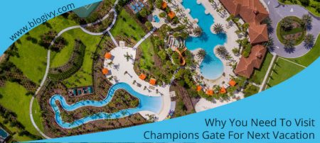 Why-You-Need-To-Visit-Champions-Gate-For-Next-Vacation
