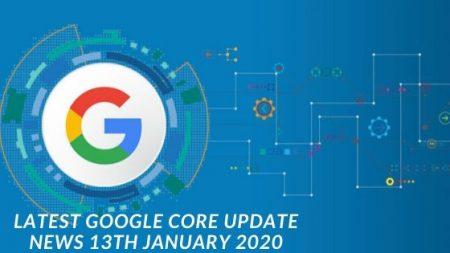 Latest Google core Update news 13th january 2020